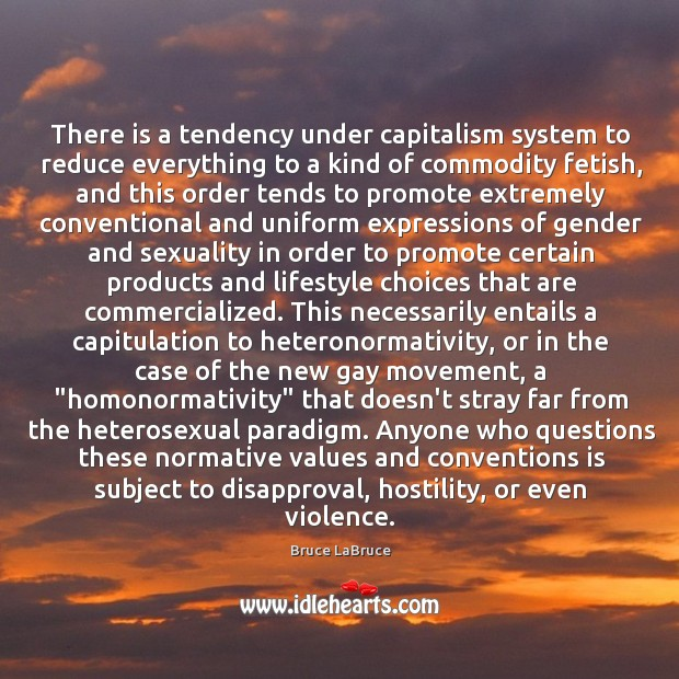 There is a tendency under capitalism system to reduce everything to a Image