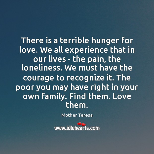 Image, There is a terrible hunger for love. We all experience that in