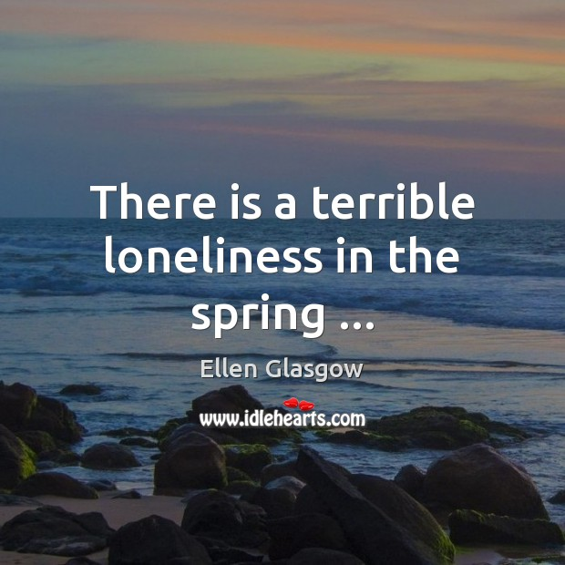 Image, There is a terrible loneliness in the spring …