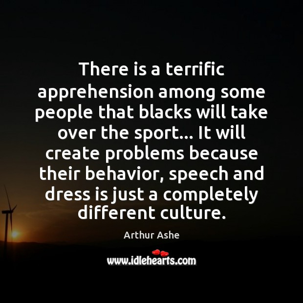 There is a terrific apprehension among some people that blacks will take Arthur Ashe Picture Quote
