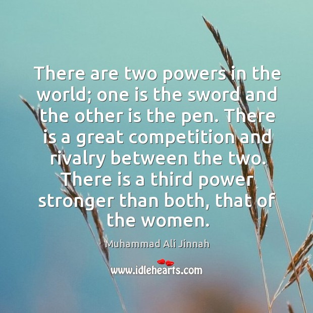 There is a third power stronger than both, that of the women. Image