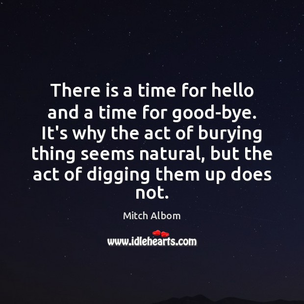 There is a time for hello and a time for good-bye. It's Mitch Albom Picture Quote