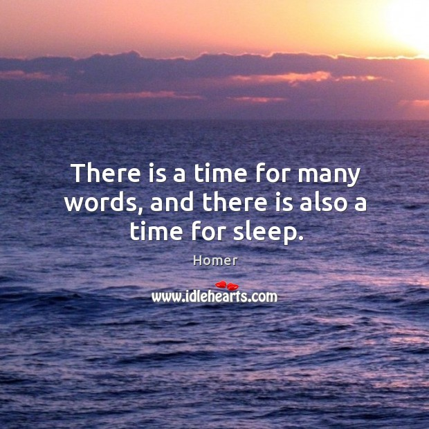 There is a time for many words, and there is also a time for sleep. Image