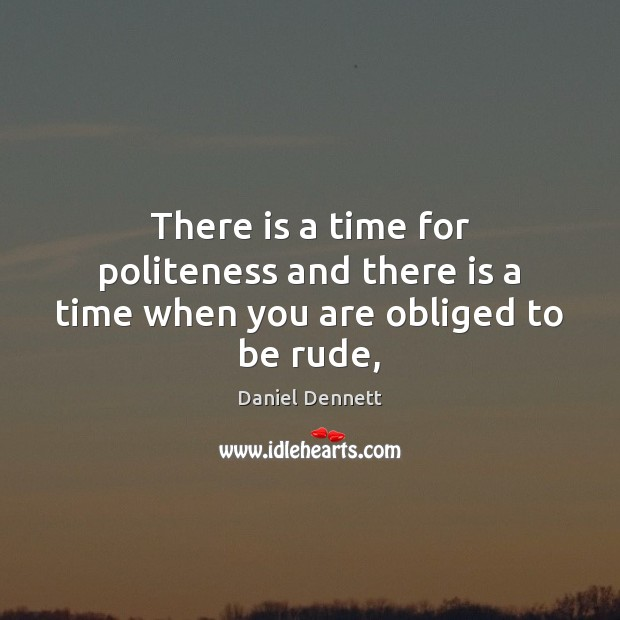 Image, There is a time for politeness and there is a time when you are obliged to be rude,