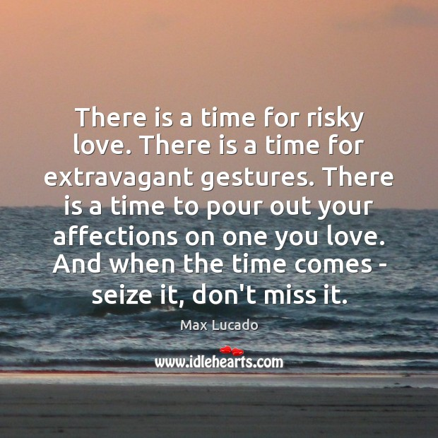 There is a time for risky love. There is a time for Image