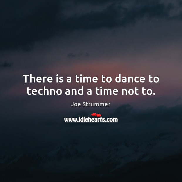 There is a time to dance to techno and a time not to. Image