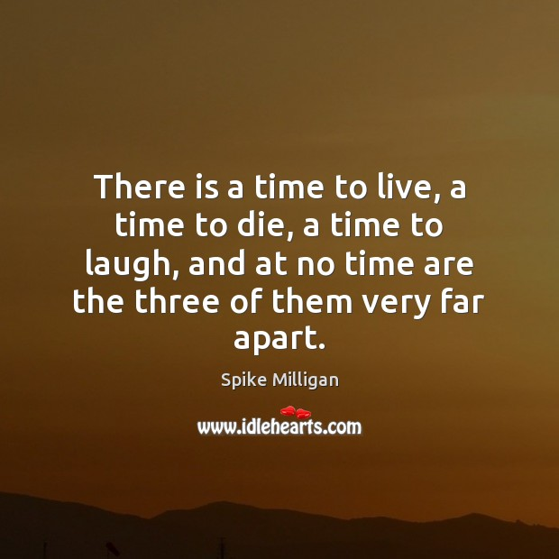 There is a time to live, a time to die, a time Image