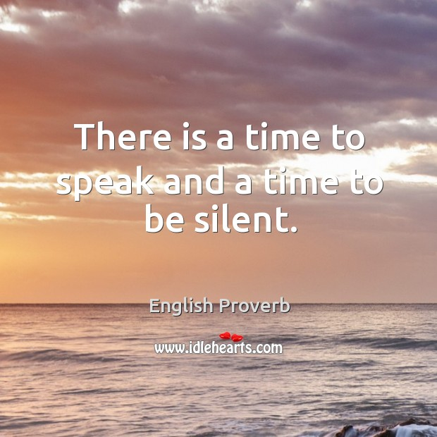 Image, There is a time to speak and a time to be silent.