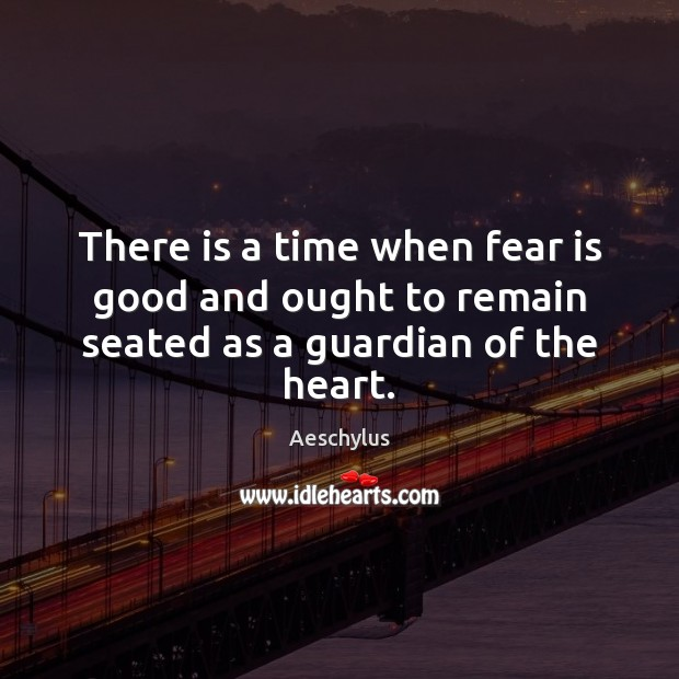 Image, There is a time when fear is good and ought to remain seated as a guardian of the heart.