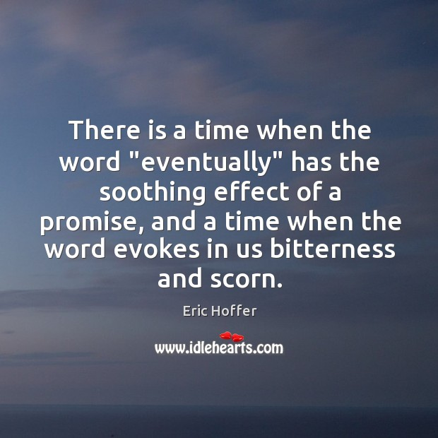 "There is a time when the word ""eventually"" has the soothing effect Image"