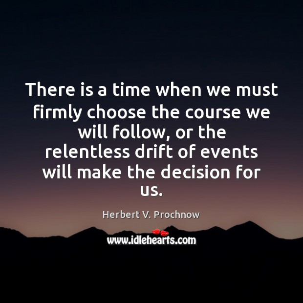There is a time when we must firmly choose the course we Herbert V. Prochnow Picture Quote
