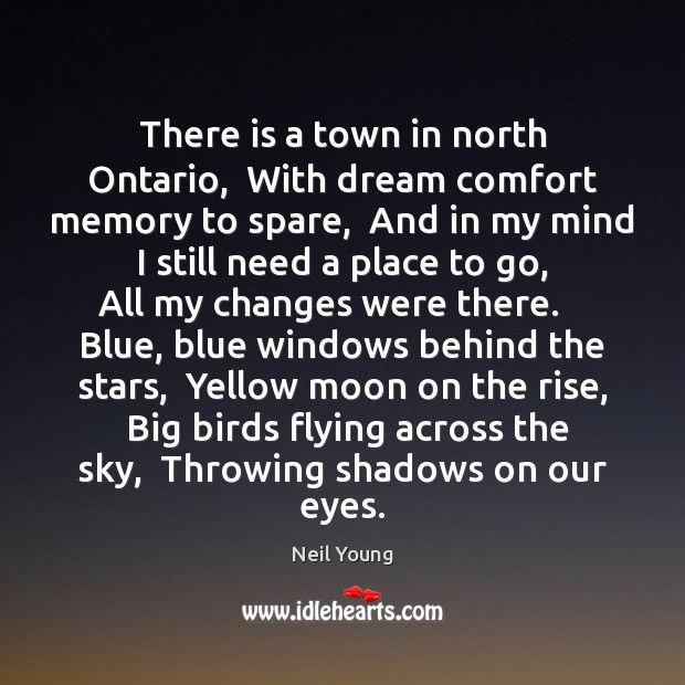 There is a town in north Ontario,  With dream comfort memory to Neil Young Picture Quote