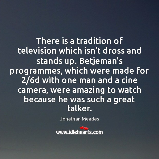 There is a tradition of television which isn't dross and stands up. Image