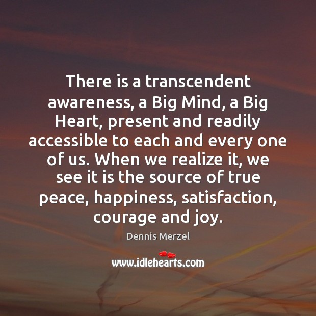 There is a transcendent awareness, a Big Mind, a Big Heart, present Image