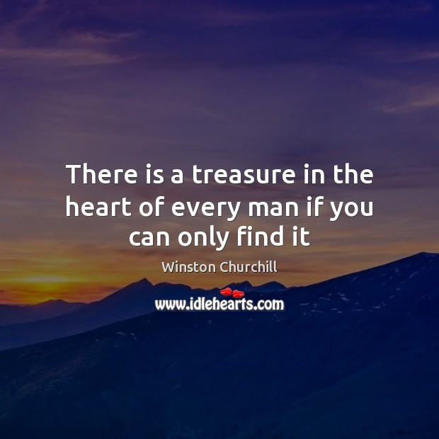 Image, There is a treasure in the heart of every man if you can only find it