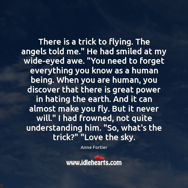 "Image, There is a trick to flying. The angels told me."" He had"