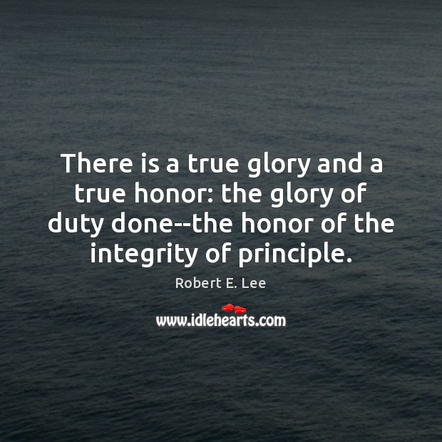 There is a true glory and a true honor: the glory of Robert E. Lee Picture Quote