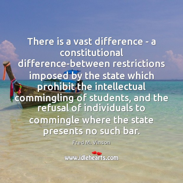 There is a vast difference – a constitutional difference-between restrictions imposed by Image