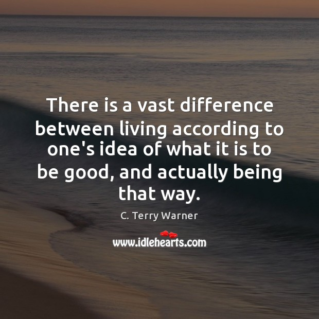 Image, There is a vast difference between living according to one's idea of