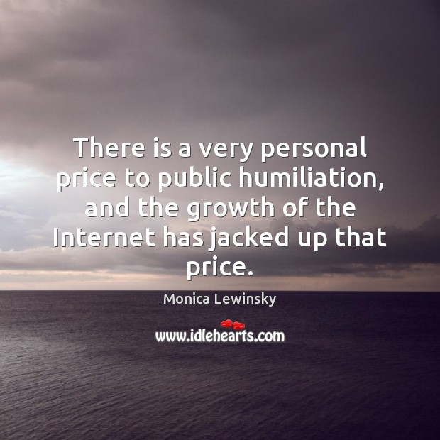 There is a very personal price to public humiliation, and the growth Image