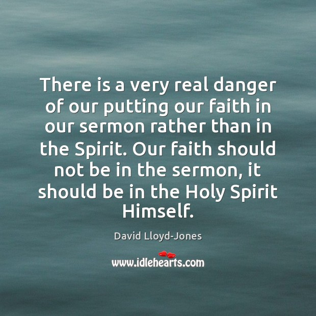 There is a very real danger of our putting our faith in David Lloyd-Jones Picture Quote