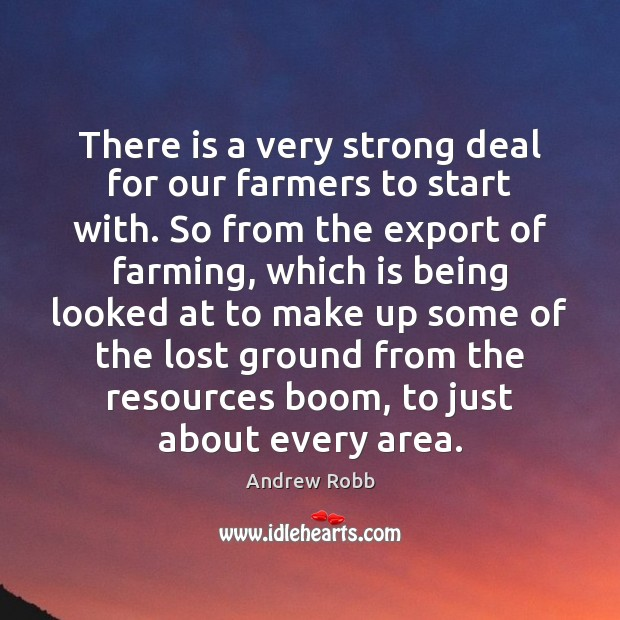 There is a very strong deal for our farmers to start with. Image