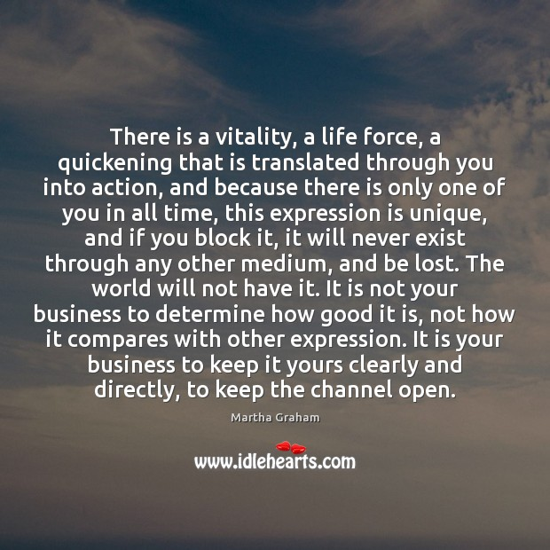 There is a vitality, a life force, a quickening that is translated Martha Graham Picture Quote