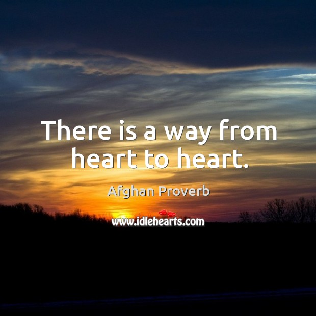 There is a way from heart to heart. Afghan Proverbs Image