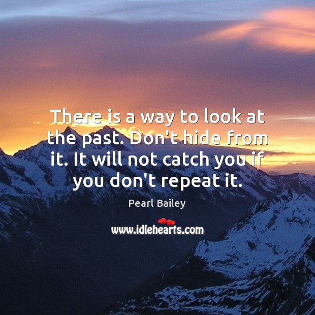 There is a way to look at the past. Don't hide from Image