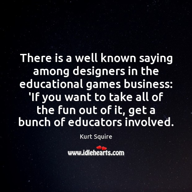 There is a well known saying among designers in the educational games Image