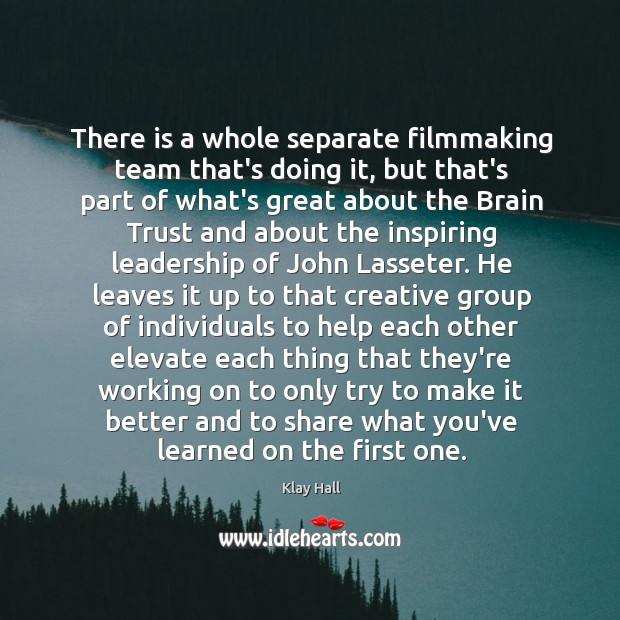 There is a whole separate filmmaking team that's doing it, but that's Image