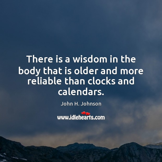 There is a wisdom in the body that is older and more reliable than clocks and calendars. Image
