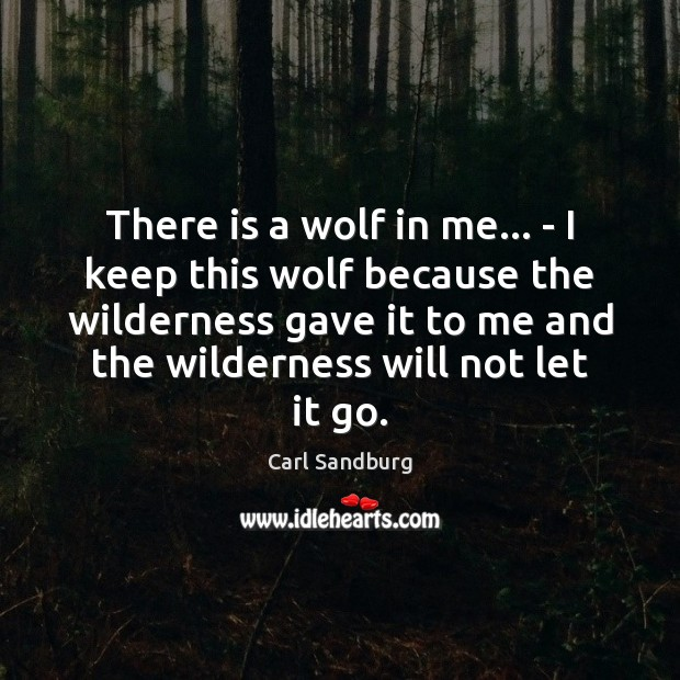 There is a wolf in me… – I keep this wolf because Carl Sandburg Picture Quote