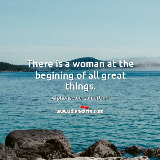 Image, There is a woman at the begining of all great things.