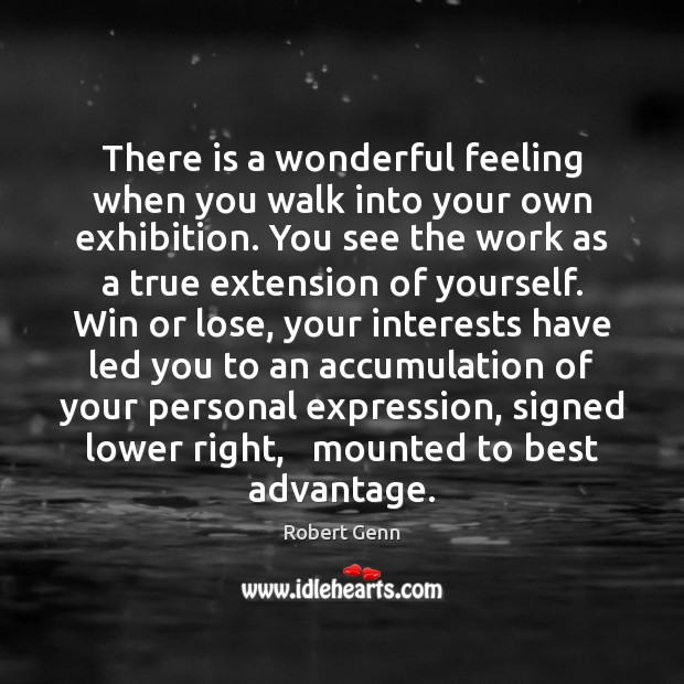 Image, There is a wonderful feeling when you walk into your own exhibition.