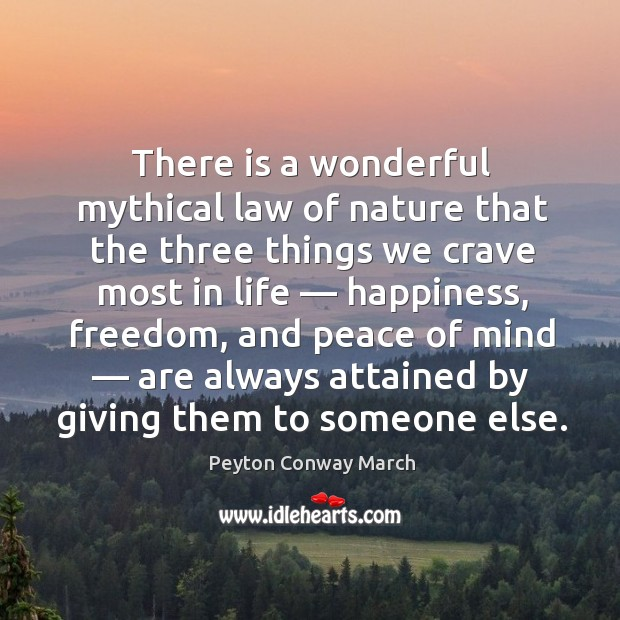 There is a wonderful mythical law of nature that the three things we crave most in life Image