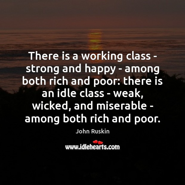 There is a working class – strong and happy – among both John Ruskin Picture Quote