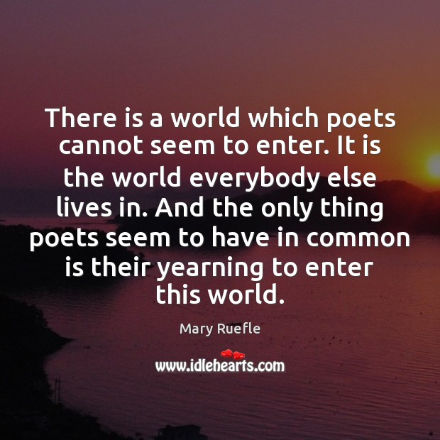 There is a world which poets cannot seem to enter. It is Mary Ruefle Picture Quote
