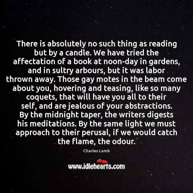 Image, There is absolutely no such thing as reading but by a candle.