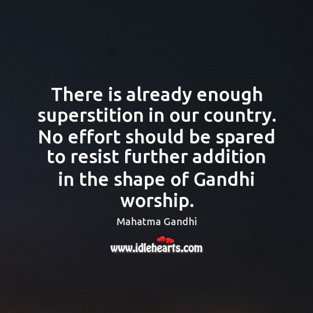 There is already enough superstition in our country. No effort should be Image