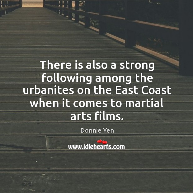 There is also a strong following among the urbanites on the east coast when it comes to martial arts films. Image
