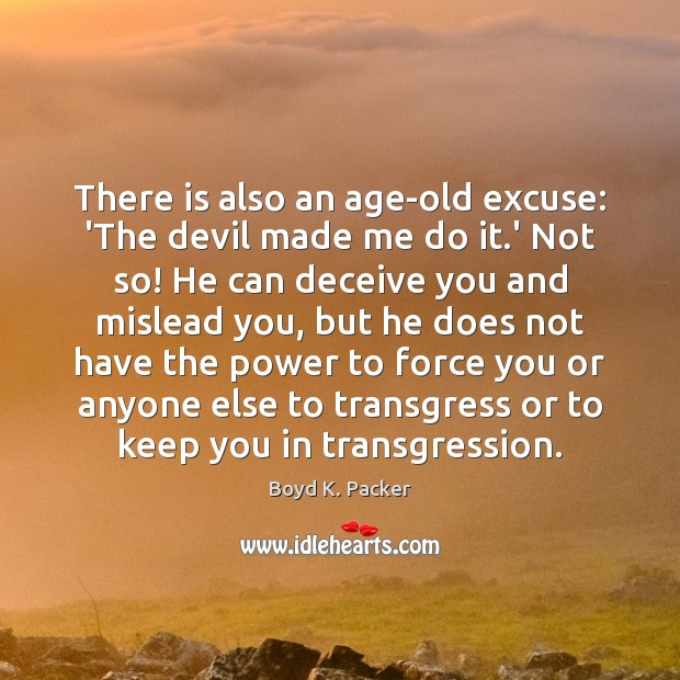 There is also an age-old excuse: 'The devil made me do it. Boyd K. Packer Picture Quote