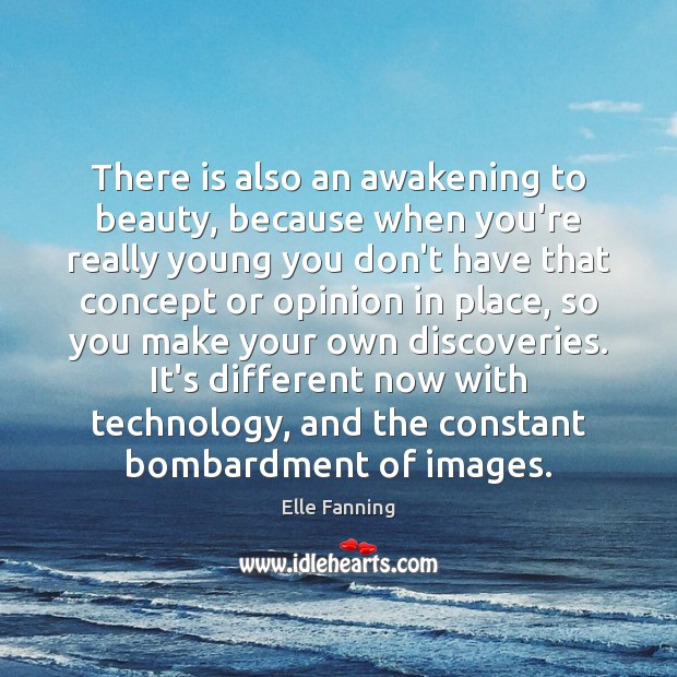 There is also an awakening to beauty, because when you're really young Elle Fanning Picture Quote