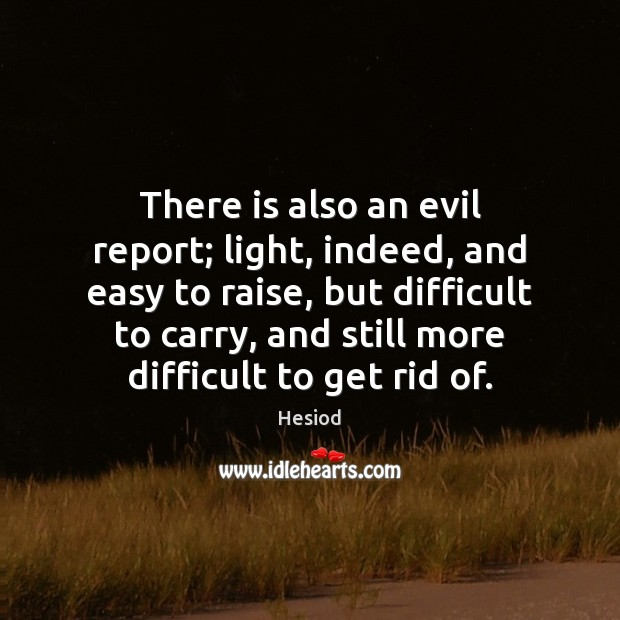 There is also an evil report; light, indeed, and easy to raise, Image