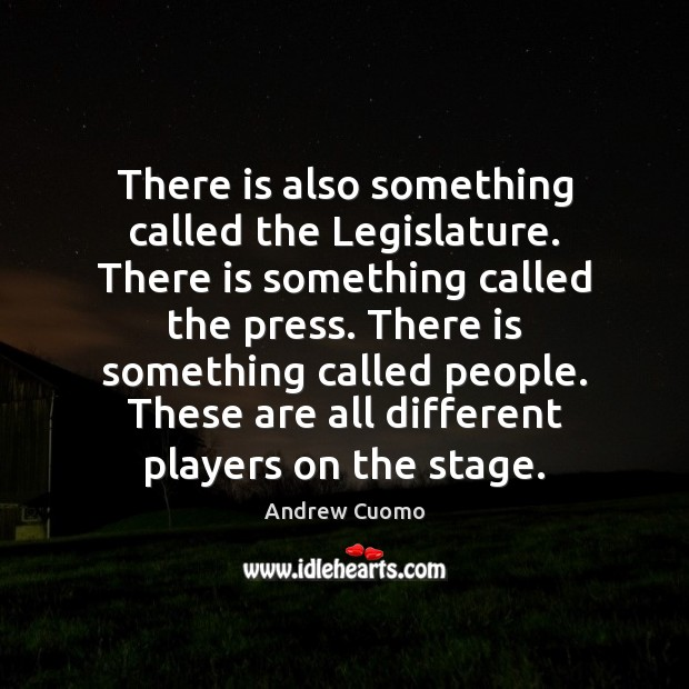 There is also something called the Legislature. There is something called the Image