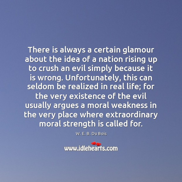 There is always a certain glamour about the idea of a nation W. E. B. Du Bois Picture Quote