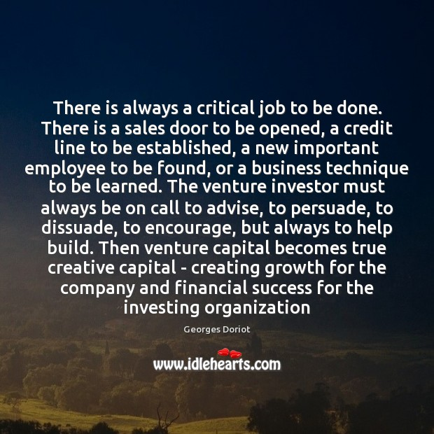 There is always a critical job to be done. There is a Image