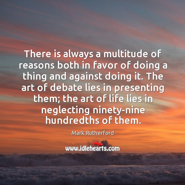There is always a multitude of reasons both in favor of doing a thing and against doing it. Image