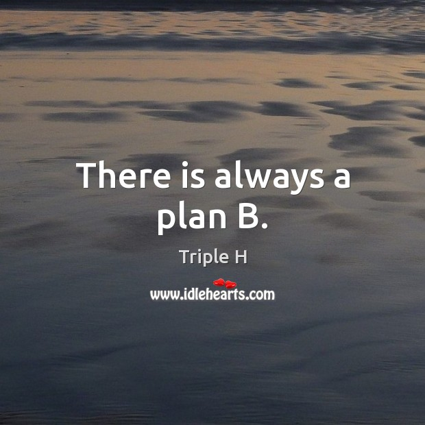 There is always a plan B. Image