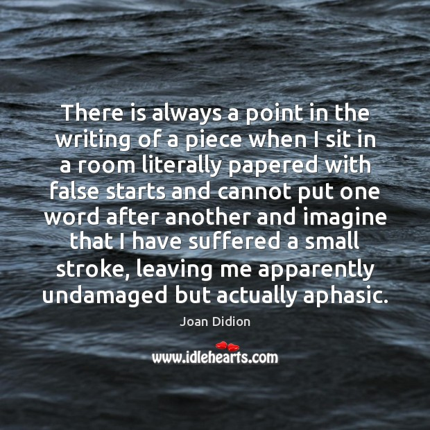 There is always a point in the writing of a piece when Joan Didion Picture Quote